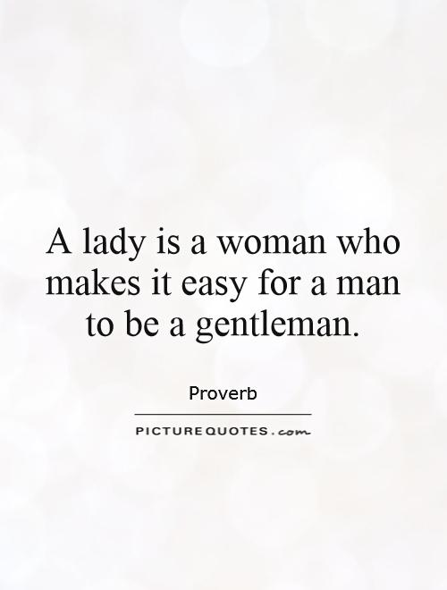 A lady is a woman who makes it easy for a man to be a gentleman Picture Quote #1