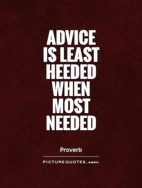 Advice  is least heeded when most needed Picture Quote #1