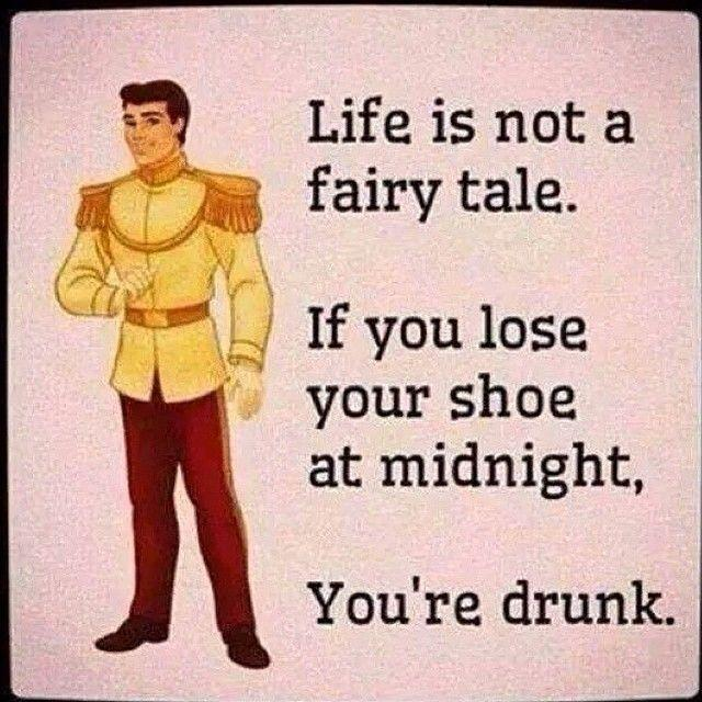 Life is not a fairy tale. If you lose your shoe at midnight, you're drunk Picture Quote #1