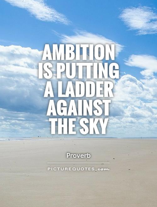 Ambition is putting a ladder against the sky Picture Quote #1