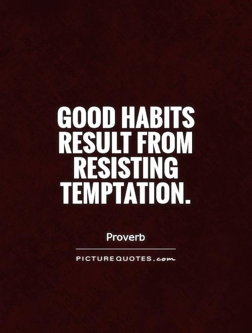 Good habits result from resisting temptation Picture Quote #1