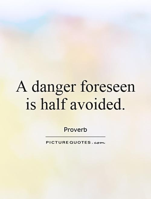 A danger foreseen is half avoided Picture Quote #1