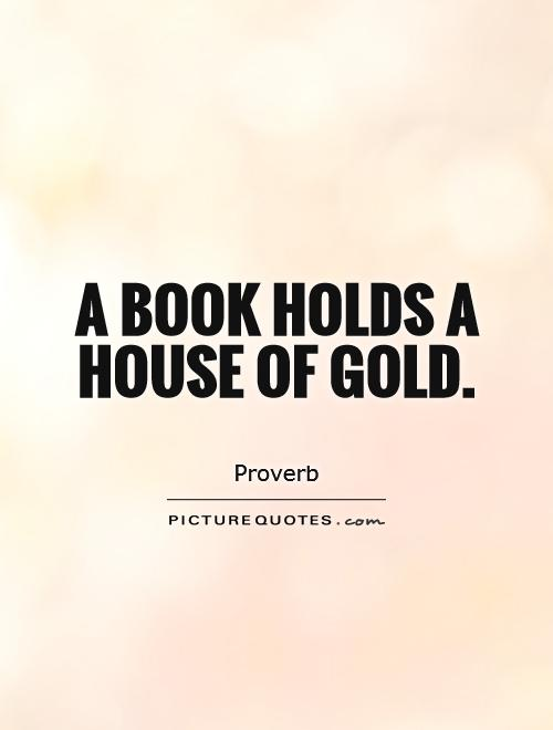 A book holds a house of gold Picture Quote #1