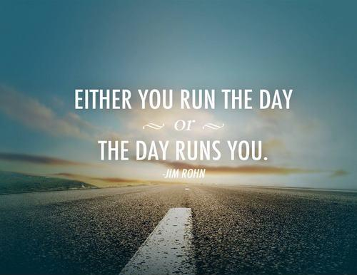 Either you run the day, or the day runs you. Picture Quote #1