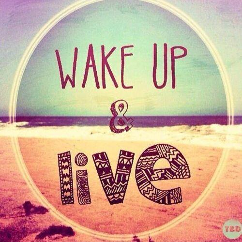 Live Quotes: Wake Up And Live Quotes. QuotesGram