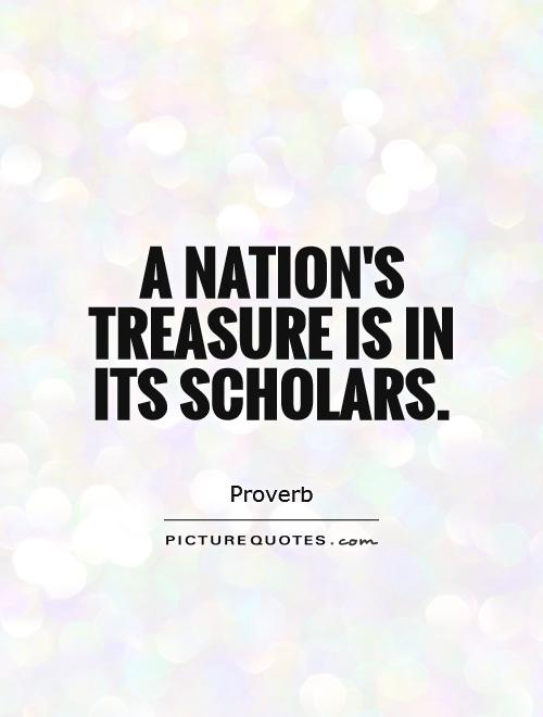 A nation's treasure is in its scholars Picture Quote #1
