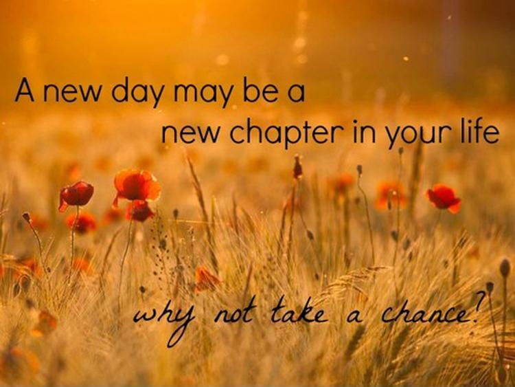 A new day may be a new chapter in your life, why not take a chance? Picture Quote #1