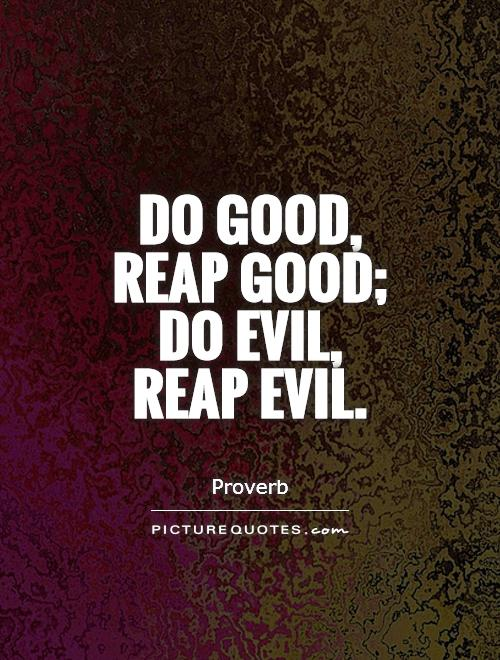 Do good, reap good; do evil, reap evil Picture Quote #1
