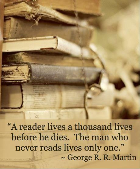 A reader lives a thousand lives before he dies.  The man who never reads lives only one Picture Quote #2