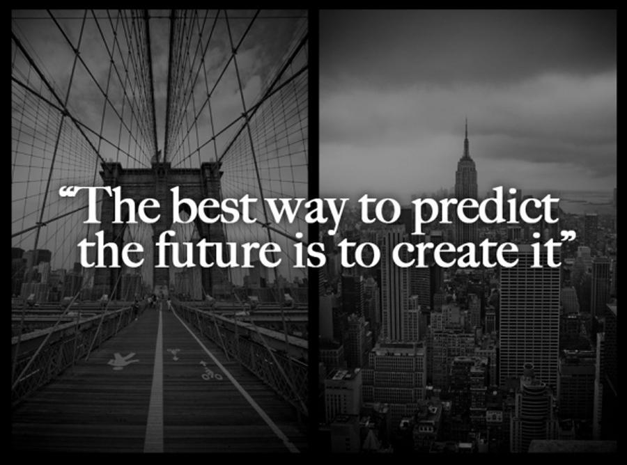 The best way to predict the future is to create it Picture Quote #1