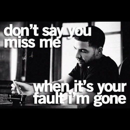 Don't say you miss me, when it's your fault I'm gone Picture Quote #1