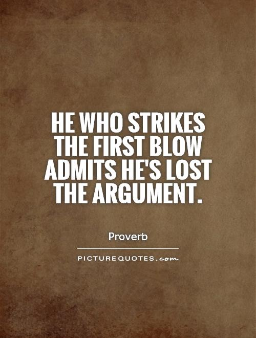 He who strikes the first blow admits he's lost the argument Picture Quote #1