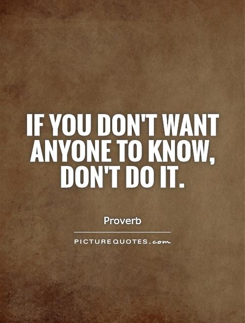 If you don't want anyone to know, don't do it Picture Quote #1