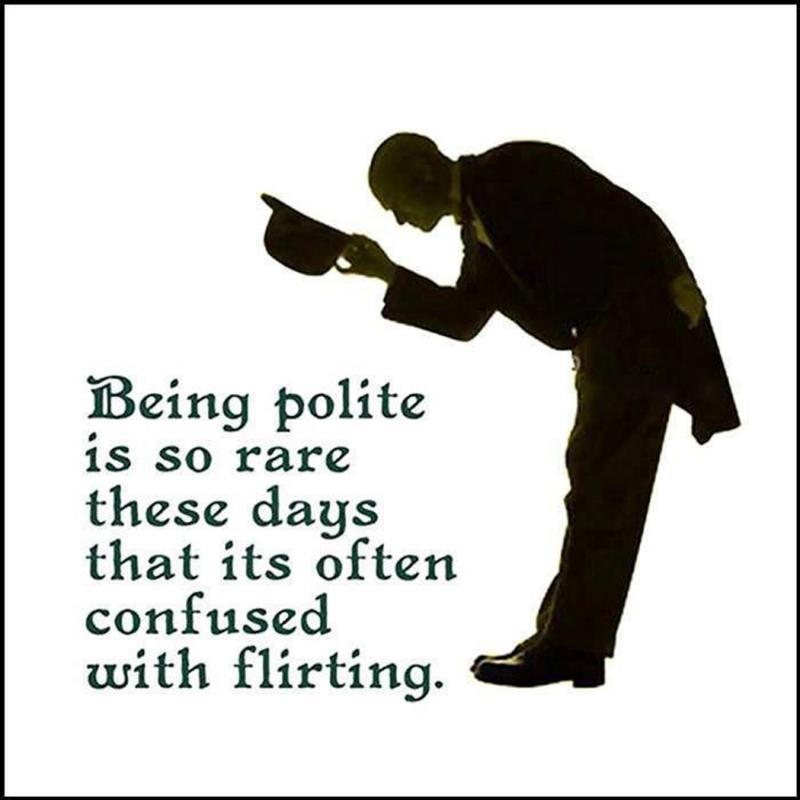 Being polite is so rare these days that it's often confused with flirting Picture Quote #1