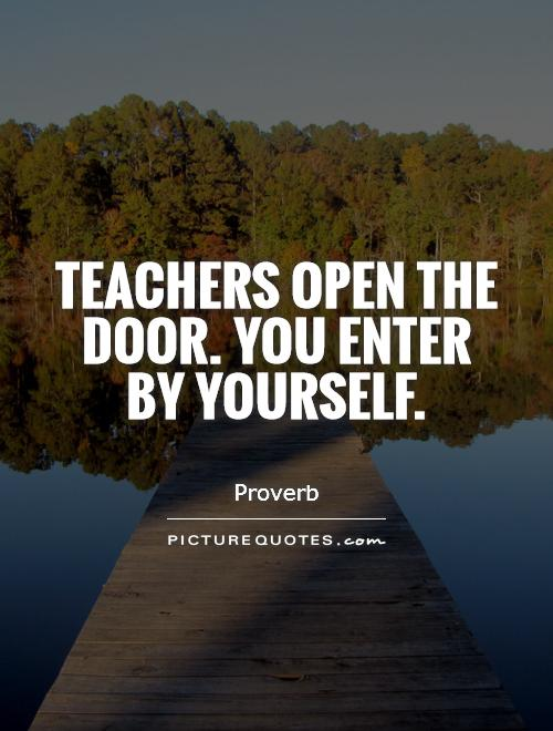 Teachers open the door. You enter by yourself Picture Quote #1