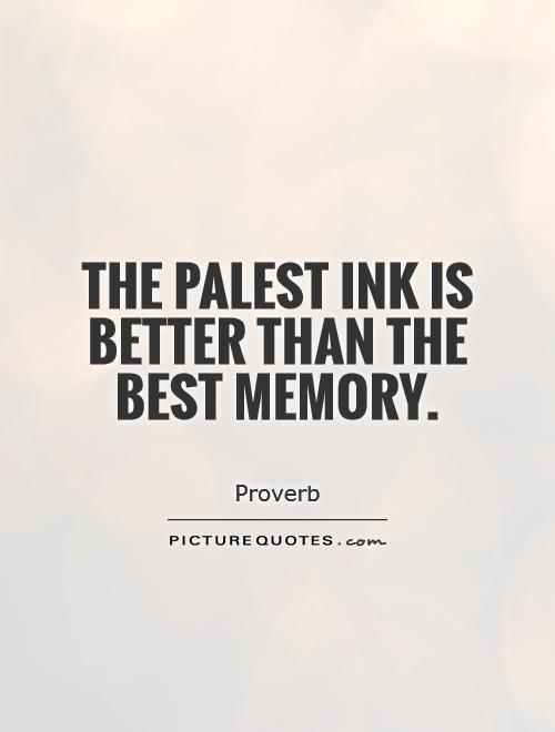 The palest ink is better than the best memory Picture Quote #1