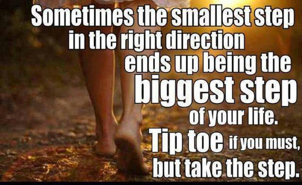 Sometimes the smallest step in the right direction ends up being the biggest step of your life. Tip toe if you must, but take a step Picture Quote #1
