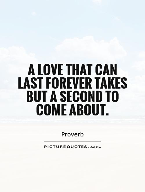 A love that can last forever takes but a second to come about Picture Quote #1