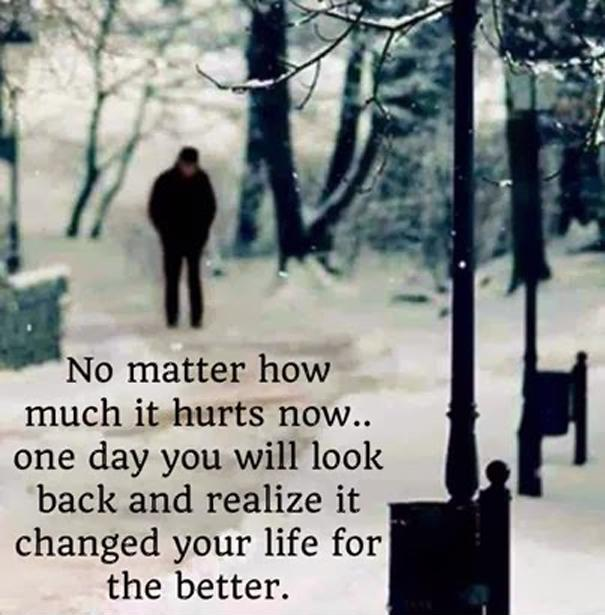 No matter how much it hurts now, one day you will look back and realize it changed your life for the better Picture Quote #1