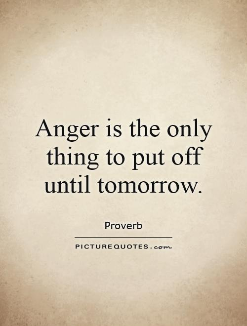 Anger is the only thing to put off until tomorrow Picture Quote #1