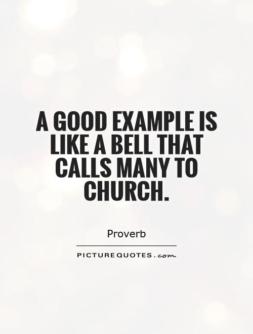 A good example is like a bell that calls many to church Picture Quote #1