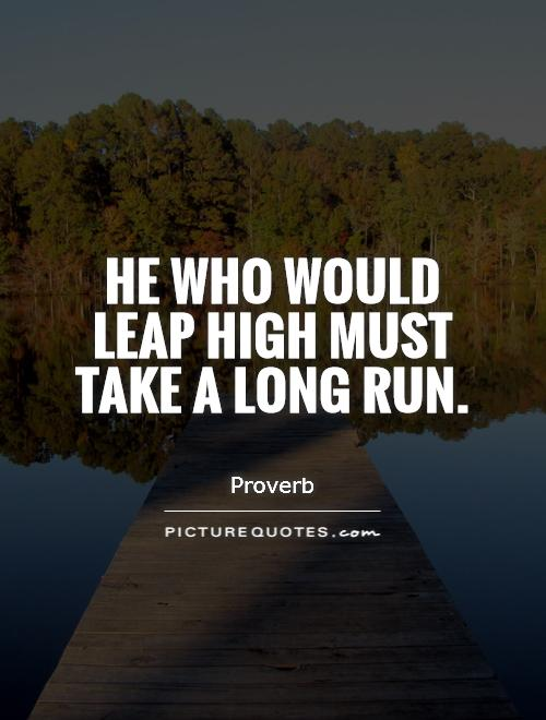 He who would leap high must take a long run | Picture Quotes