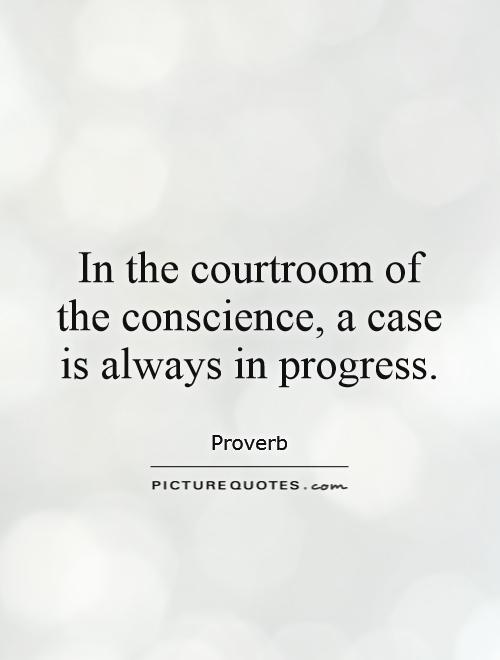 In the courtroom of the conscience, a case is always in progress Picture Quote #1