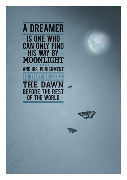 A dreamer is one who can only find his way by moonlight, and his punishment is that he sees the dawn before the rest of the world Picture Quote #1