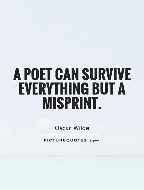 A poet can survive everything but a misprint Picture Quote #1