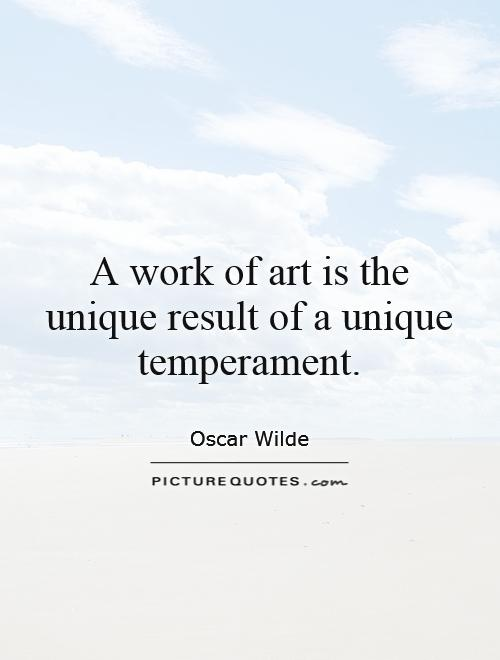 A work of art is the unique result of a unique temperament Picture Quote #1