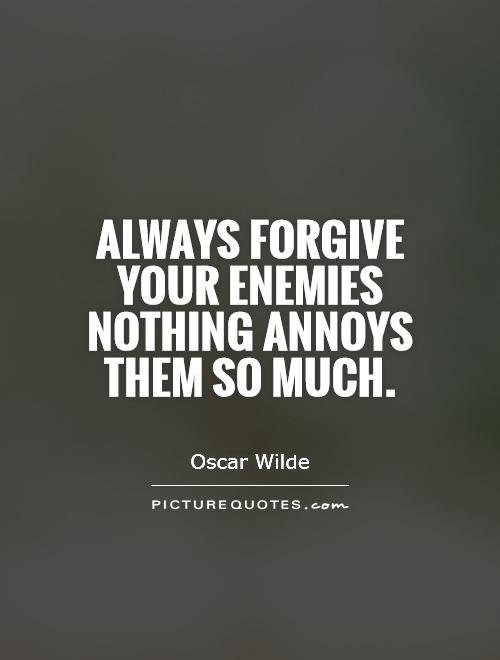 Always forgive your enemies   nothing annoys them so much Picture Quote #1