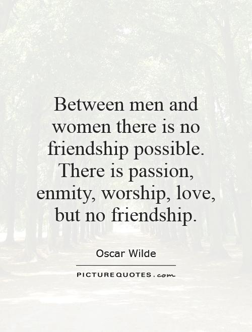 Between men and women there is no friendship possible. There is passion, enmity, worship, love, but no friendship Picture Quote #1