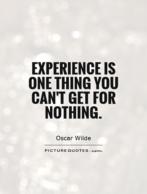 Experience is one thing you can't get for nothing Picture Quote #1