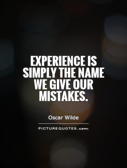 Experience is simply the name we give our mistakes Picture Quote #1