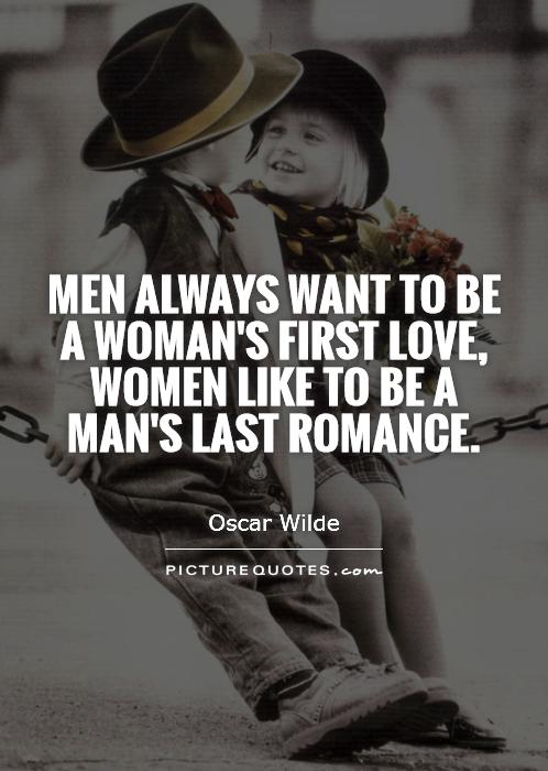 Men always want to be a woman's first love, women like to be a man's last romance Picture Quote #1