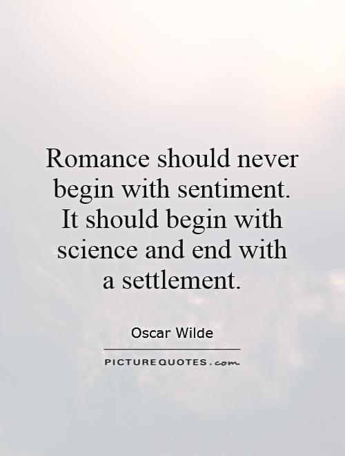 Romance should never begin with sentiment. It should begin with science and end with  a settlement Picture Quote #1