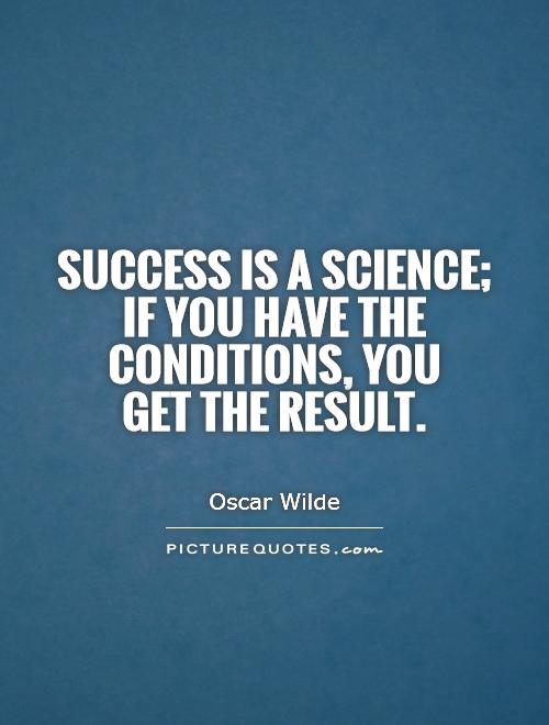 Success is a science; if you have the conditions, you  get the result Picture Quote #1