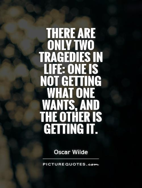 There are only two tragedies in life: one is not getting what one wants, and the other is getting it Picture Quote #1