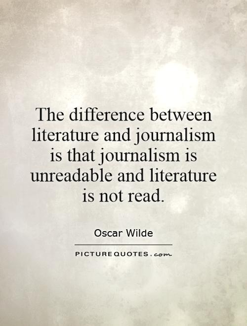 The difference between literature and journalism is that journalism is unreadable and literature is not read Picture Quote #1
