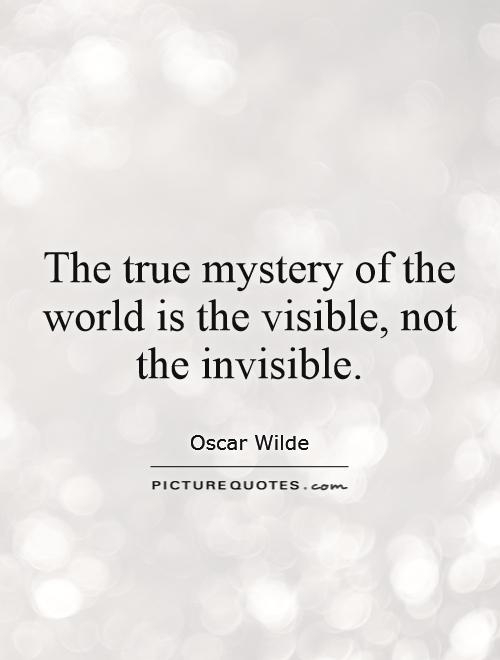 The true mystery of the world is the visible, not the invisible Picture Quote #1