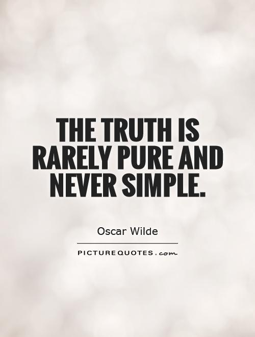 The truth is rarely pure and never simple Picture Quote #1