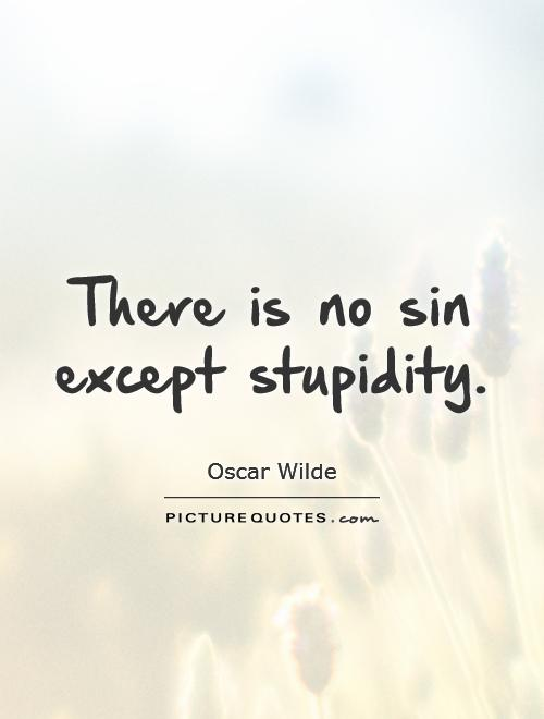 There is no sin except stupidity Picture Quote #1