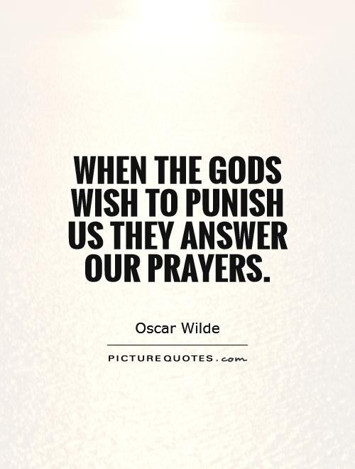 When the gods wish to punish us they answer our prayers Picture Quote #1