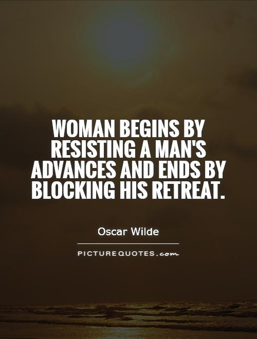 Woman begins by resisting a man's advances and ends by blocking his retreat Picture Quote #1