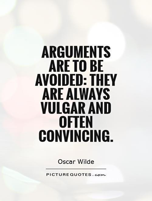 Arguments are to be avoided: they are always vulgar and often convincing Picture Quote #1