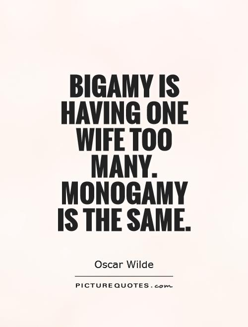 Bigamy is having one wife too many. Monogamy is the same Picture Quote #1
