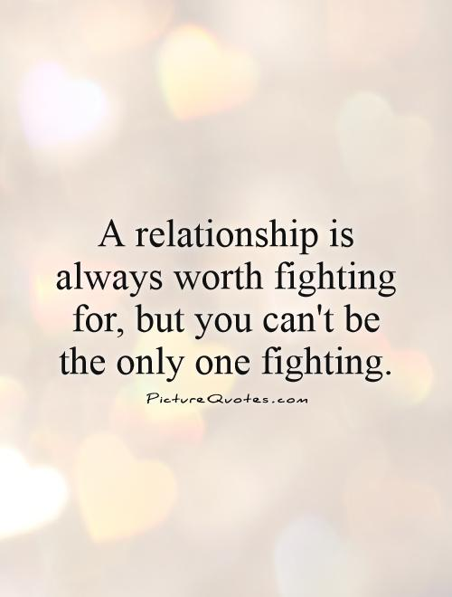 A Relationship Is Always Worth Fighting For, But You Canu0027t Be The Only