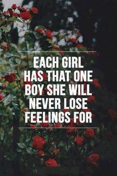 Each girl has that one boy she will never lose feelings for Picture Quote #1