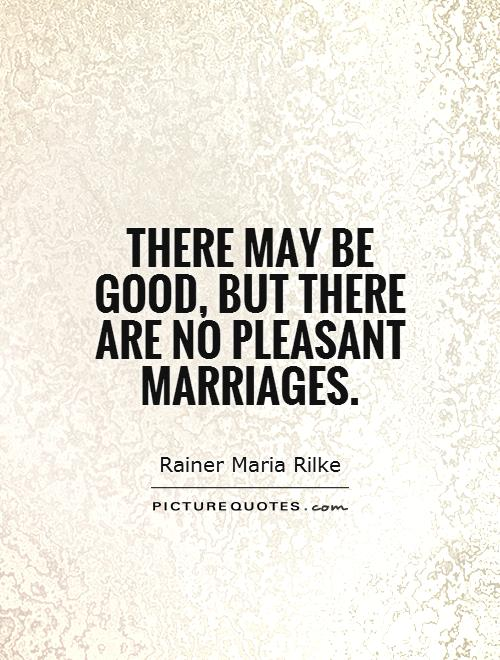 There may be good, but there are no pleasant marriages Picture Quote #1