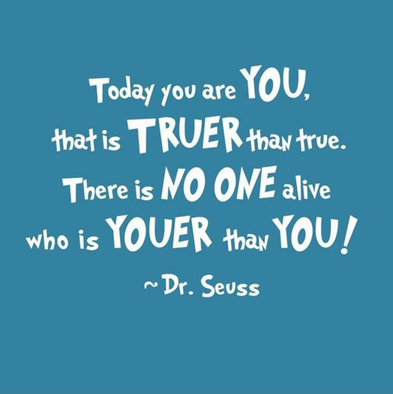 Today you are you, that is truer than true. There is no one alive who is youer than you Picture Quote #1